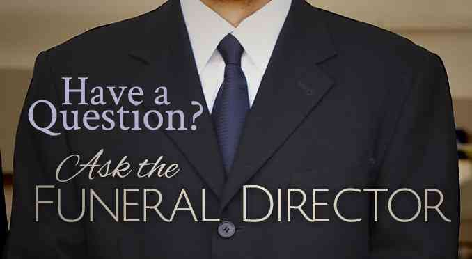 Ask a funeral director